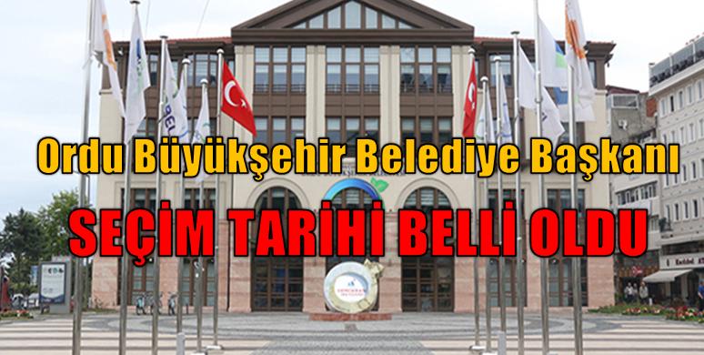 Ordu Büyükşehir Belediye Başkanı Seçim Tarihi Belli Oldu