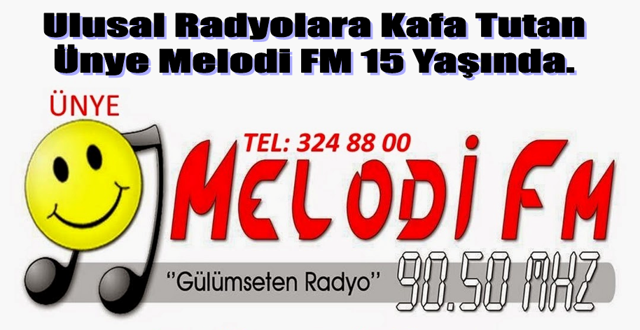 Ulusal Radyolara Kafa Tutan Ünye Melodi FM 15 Yaşında.
