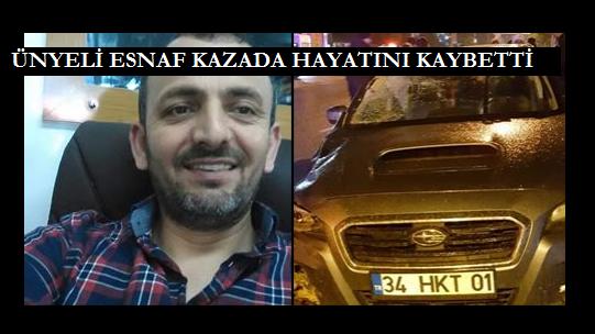 ÜNYELİ ESNAF KAZADA HAYATINI KAYBETTİ