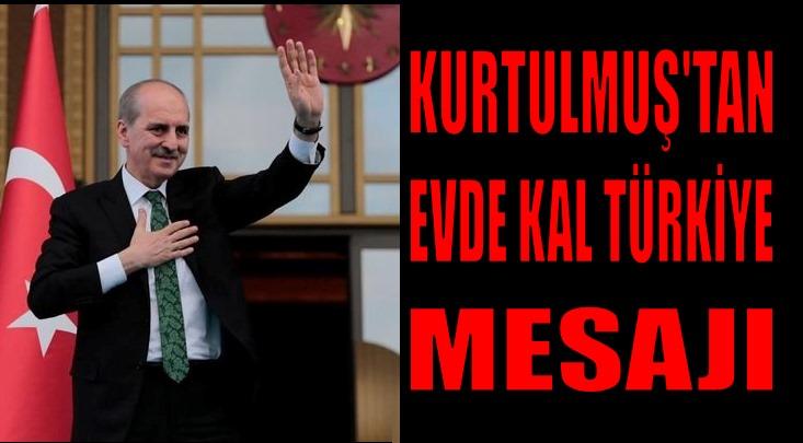 """KURTULMUŞ'TAN """"EVDEKALTÜRKİYE"""" MESAJI"""