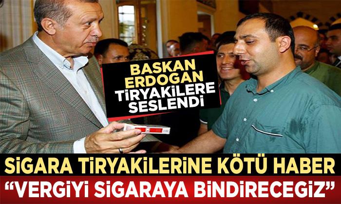 Erdoğan açıkladı: Sigaraya yeni zam yolda