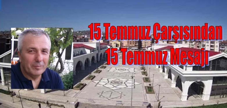 15 Temmuz Çarşısı Temsilciler Kurulu Başkanı Halil ÖNAL'dan 15 Temmuz Mesajı