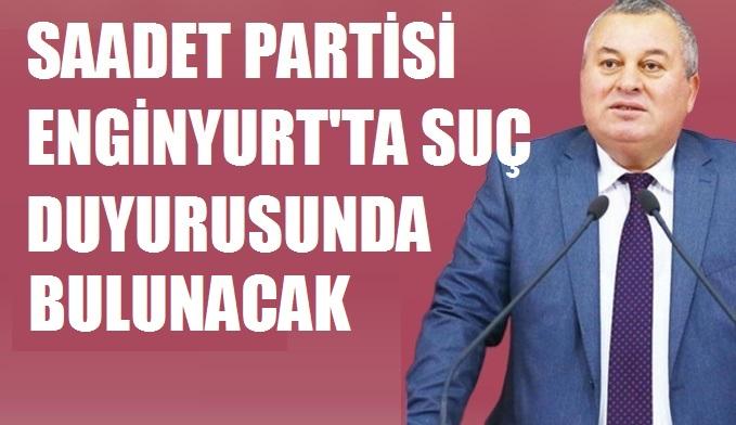 SAADET PARTİ SUÇ DUYURUSUNDA BULUNACAK
