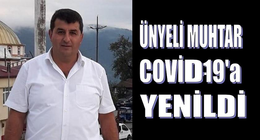 ÜNYELİ MUHTAR COVİD-19'a YENİLDİ