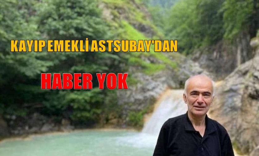KAYIP EMEKLİ ASTSUBAY'DAN HABER YOK