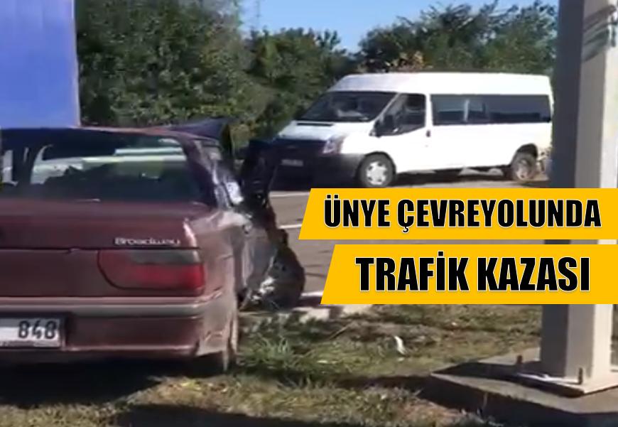 ÜNYE ÇEVREYOLUNDA TRAFİK KAZASI