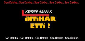 İNTİHAR ETTİ