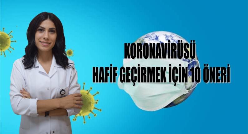 KORONAVİRÜSÜ HAFİF GEÇİRMEK İÇİN 10 ÖNERİ