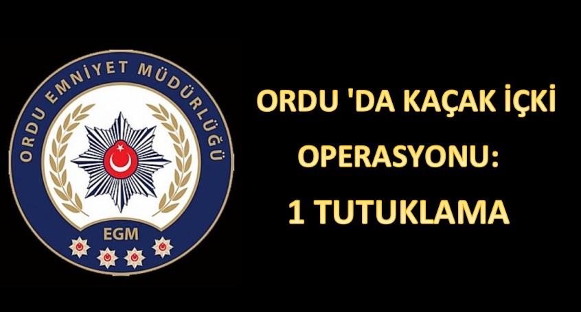 ORDU 'DA KAÇAK İÇKİ OPERASYONU: 1 TUTUKLAMA