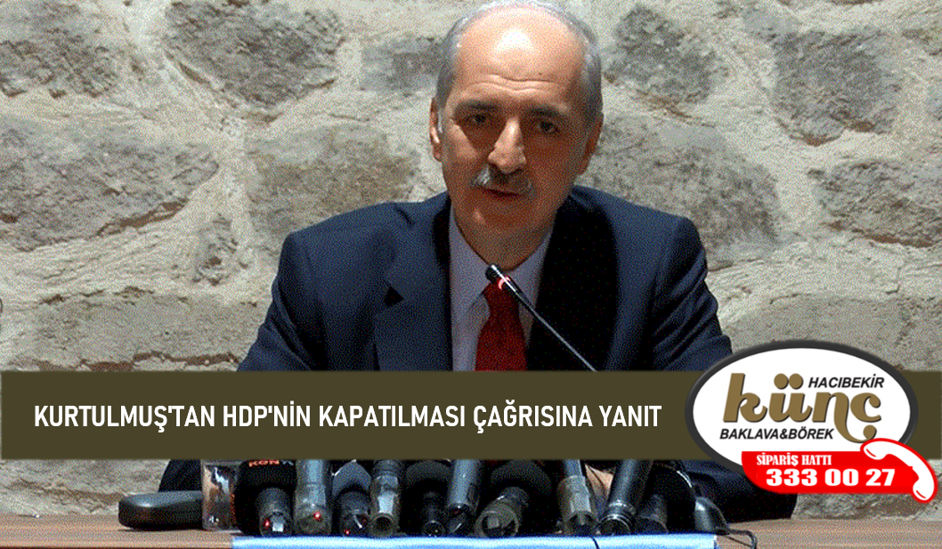 KURTULMUŞ'TAN HDP'NİN KAPATILMASI ÇAĞRISINA YANIT