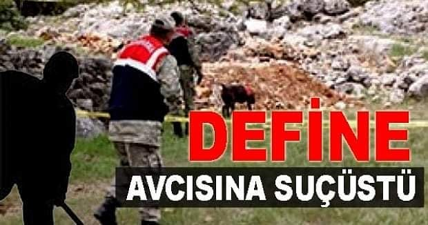 DEFİNE AVCISI SUÇÜSTÜ YAKALANDI