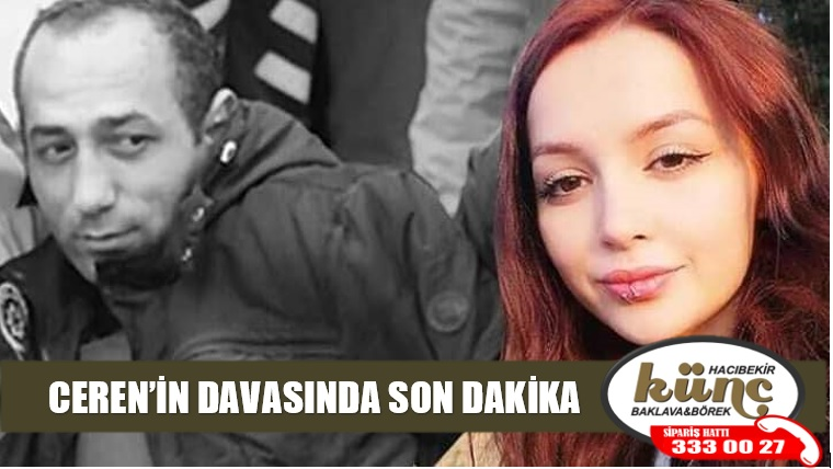 CEREN'İN DAVASINDA SON DAKİKA