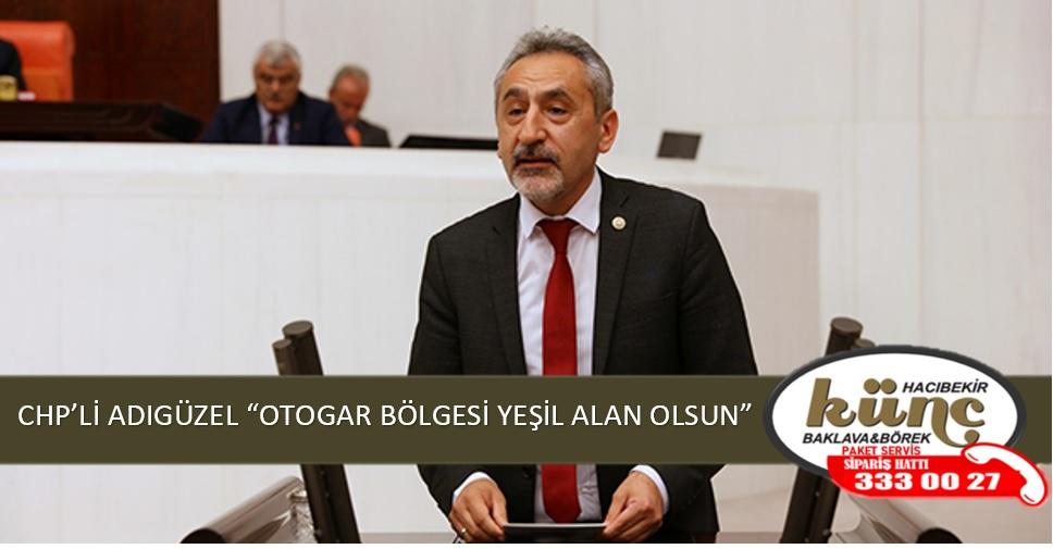 """CHP'Lİ ADIGÜZEL """"OTOGAR BÖLGESİ YEŞİL ALAN OLSUN"""""""