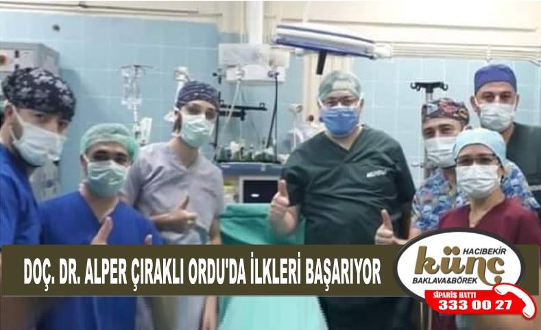 DOÇ. DR. ALPER ÇIRAKLI ORDU'DA İLKLERİ BAŞARIYOR