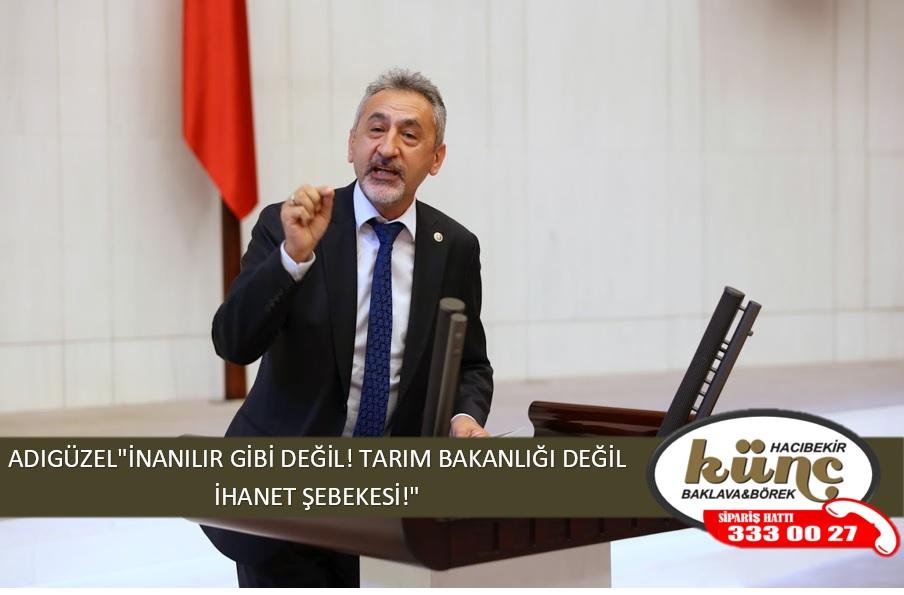 """ADIGÜZEL""""İNANILIR GİBİ DEĞİL! TARIM BAKANLIĞI DEĞİL İHANET ŞEBEKESİ!"""""""