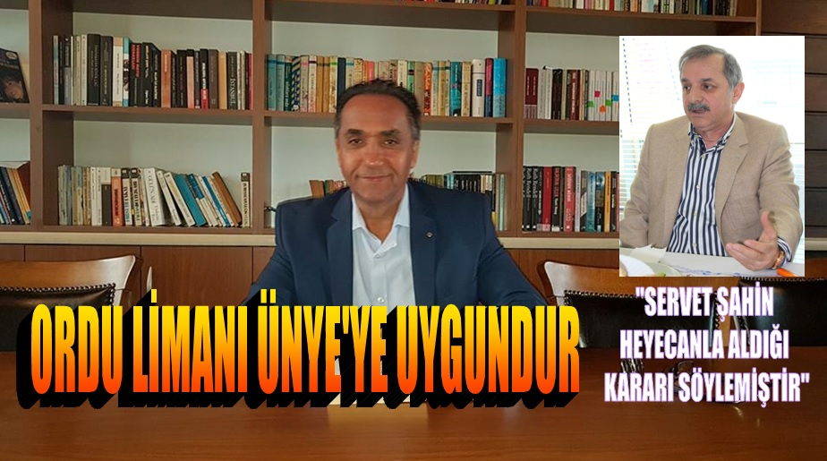 ORDU KENT KONSEYİ BAŞKANI ORDU LİMANI ÜNYE'YE UYGUNDUR