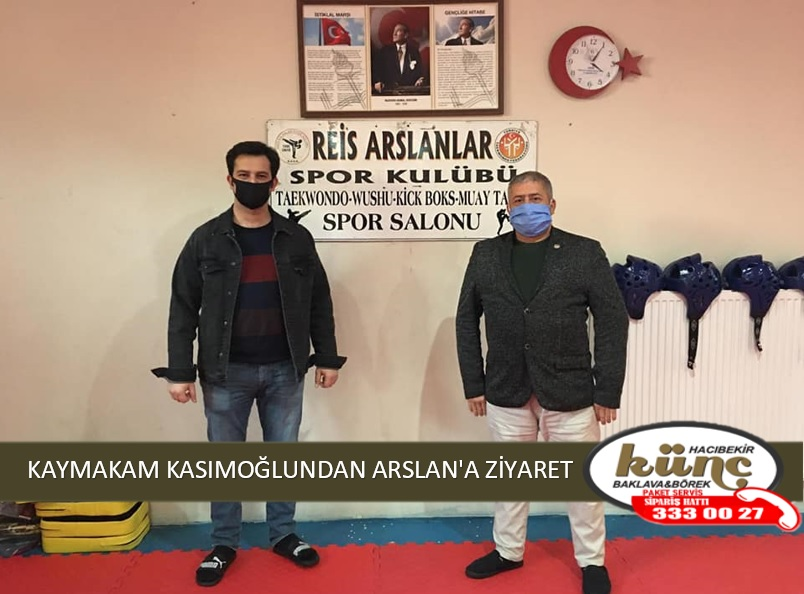 KAYMAKAM KASIMOĞLU'NDAN ARSLAN'A ZİYARET