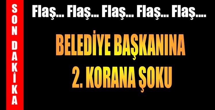 BELEDİYE BAŞKANINA 2. KORONA ŞOKU