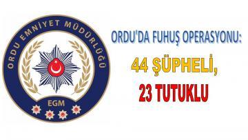 ORDU'DA FUHUŞ OPERASYONU: 44 ŞÜPHELİ, 23 TUTUKLU