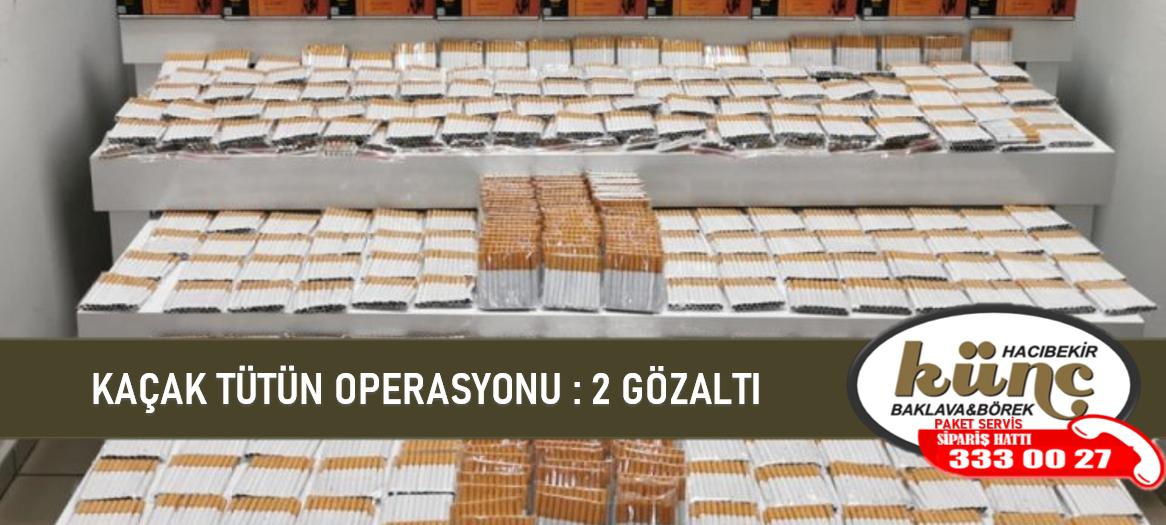 ORDU'DA KAÇAK TÜTÜN MAMULLERİ OPERASYONU