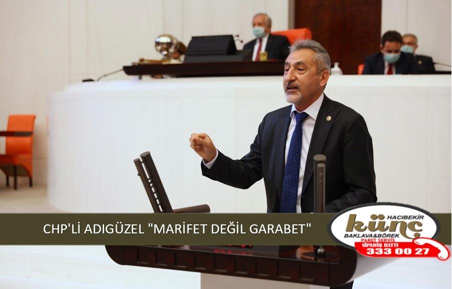"CHP'Lİ ADIGÜZEL ""MARİFET DEĞİL GARABET"""