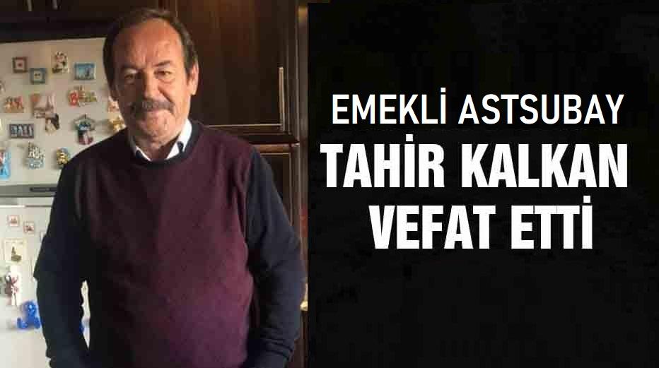 Emekli Astsubay Tahir Kalkan Vefat Etti