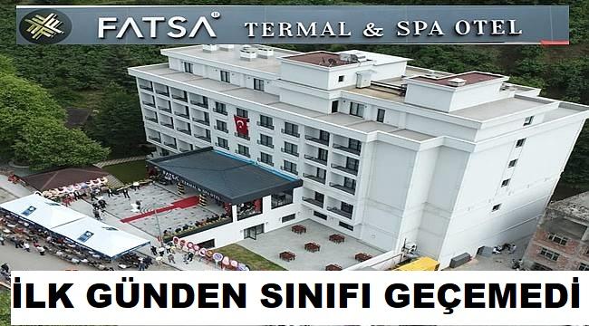 Fatsa Termal&Spa Otel Sınıfta Kaldı