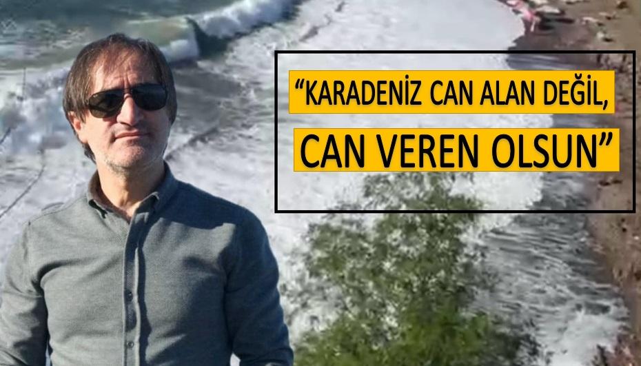 """""""KARADENİZ CAN ALAN DEĞİL, CAN VEREN OLSUN"""""""